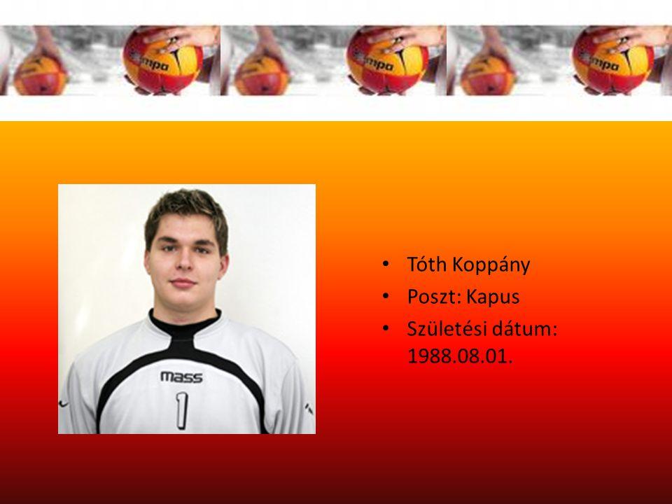 Tóth Koppány Poszt: Kapus Születési dátum: 1988.08.01.