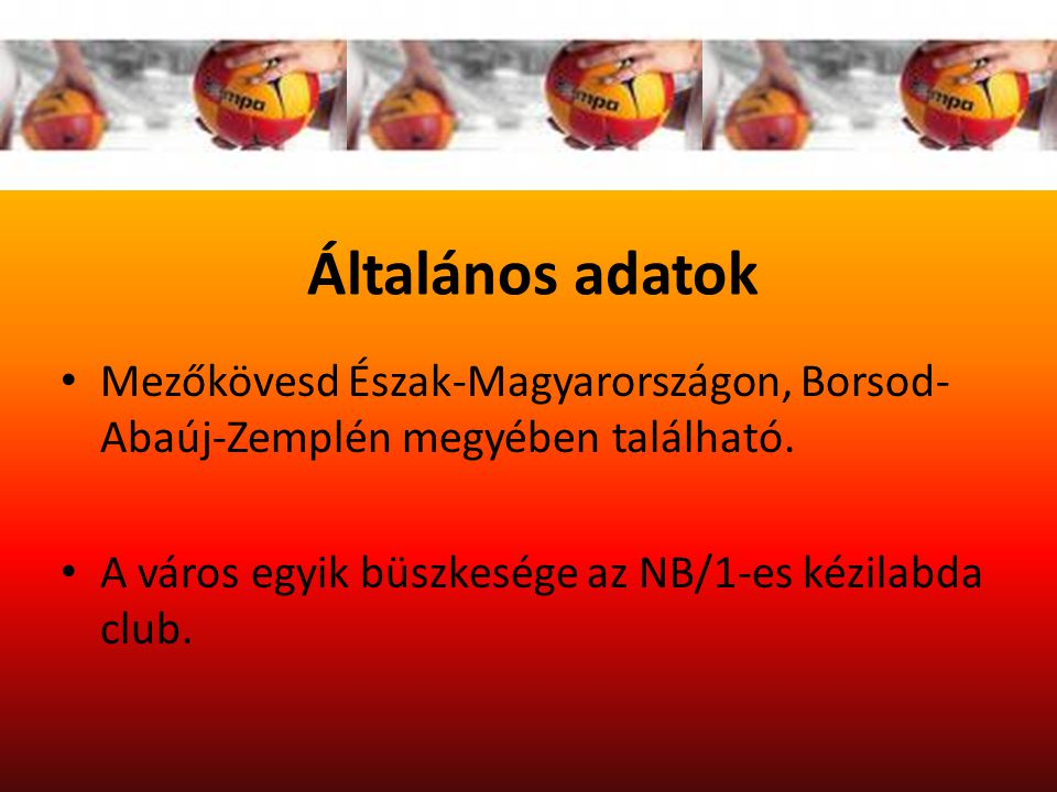 Általános adatok Mezőkövesd Észak-Magyarországon, Borsod-Abaúj-Zemplén megyében található.