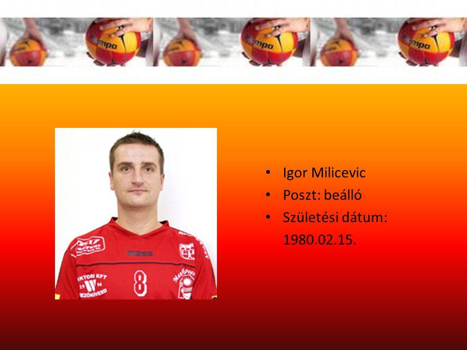 Igor Milicevic Poszt: beálló Születési dátum: 1980.02.15.