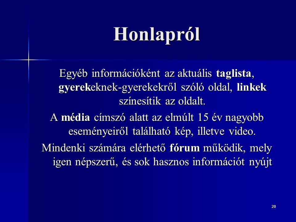 Honlapról Egyéb információként az aktuális taglista, gyerekeknek-gyerekekről szóló oldal, linkek színesítik az oldalt.