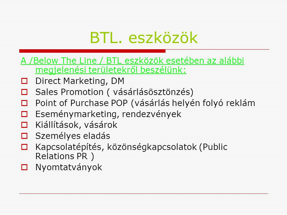 BTL. eszközök A /Below The Line / BTL eszközök esetében az alábbi megjelenési területekről beszélünk: