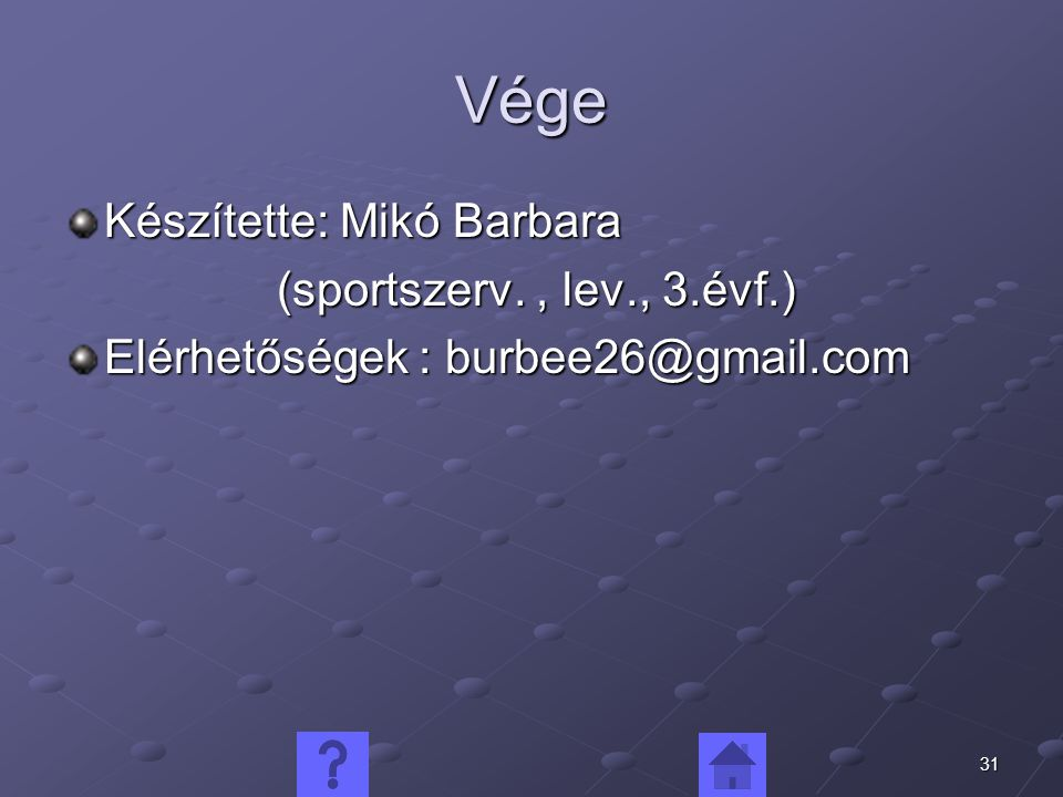 Vége Készítette: Mikó Barbara (sportszerv. , lev., 3.évf.)