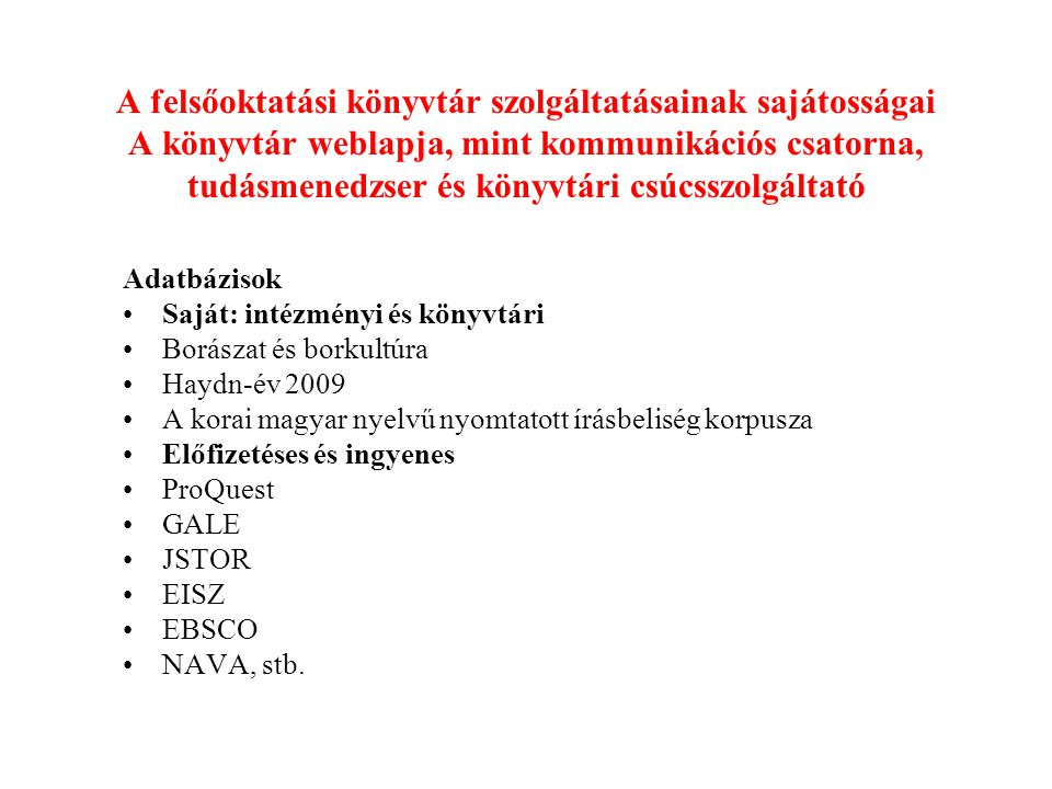 A felsőoktatási könyvtár szolgáltatásainak sajátosságai A könyvtár weblapja, mint kommunikációs csatorna, tudásmenedzser és könyvtári csúcsszolgáltató
