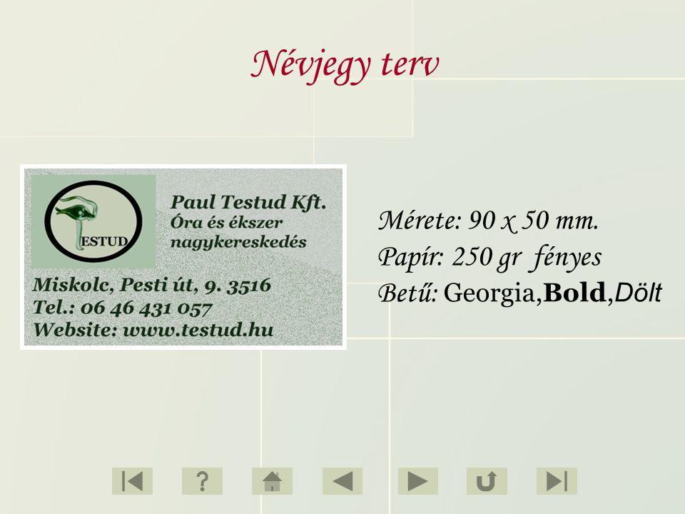 Névjegy terv Mérete: 90 x 50 mm. Papír: 250 gr fényes Betű: Georgia,Bold,Dölt