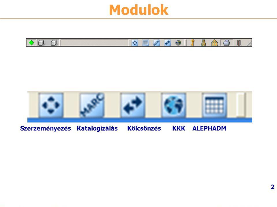 Modulok Szerzeményezés Katalogizálás Kölcsönzés KKK ALEPHADM