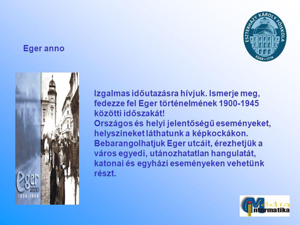 Eger anno Izgalmas időutazásra hívjuk. Ismerje meg, fedezze fel Eger történelmének 1900-1945 közötti időszakát!