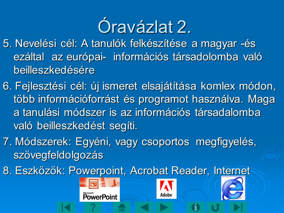 Óravázlat 2. 5. Nevelési cél: A tanulók felkészítése a magyar -és ezáltal az európai- információs társadolomba való beilleszkedésére.