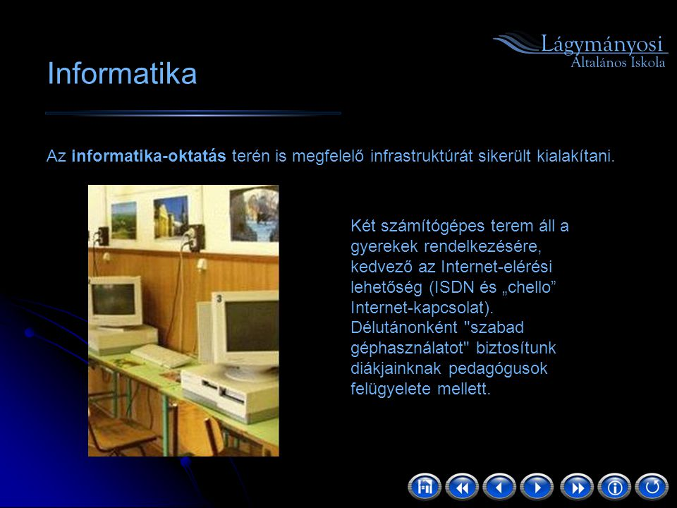 Informatika Az informatika-oktatás terén is megfelelő infrastruktúrát sikerült kialakítani.