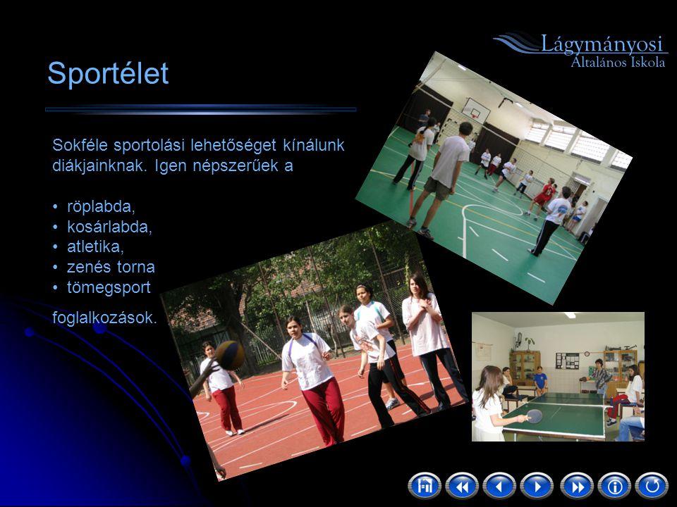 Sportélet Sokféle sportolási lehetőséget kínálunk diákjainknak. Igen népszerűek a. röplabda, kosárlabda,