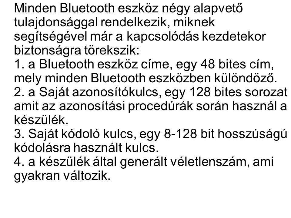 Minden Bluetooth eszköz négy alapvető tulajdonsággal rendelkezik, miknek segítségével már a kapcsolódás kezdetekor biztonságra törekszik: 1.