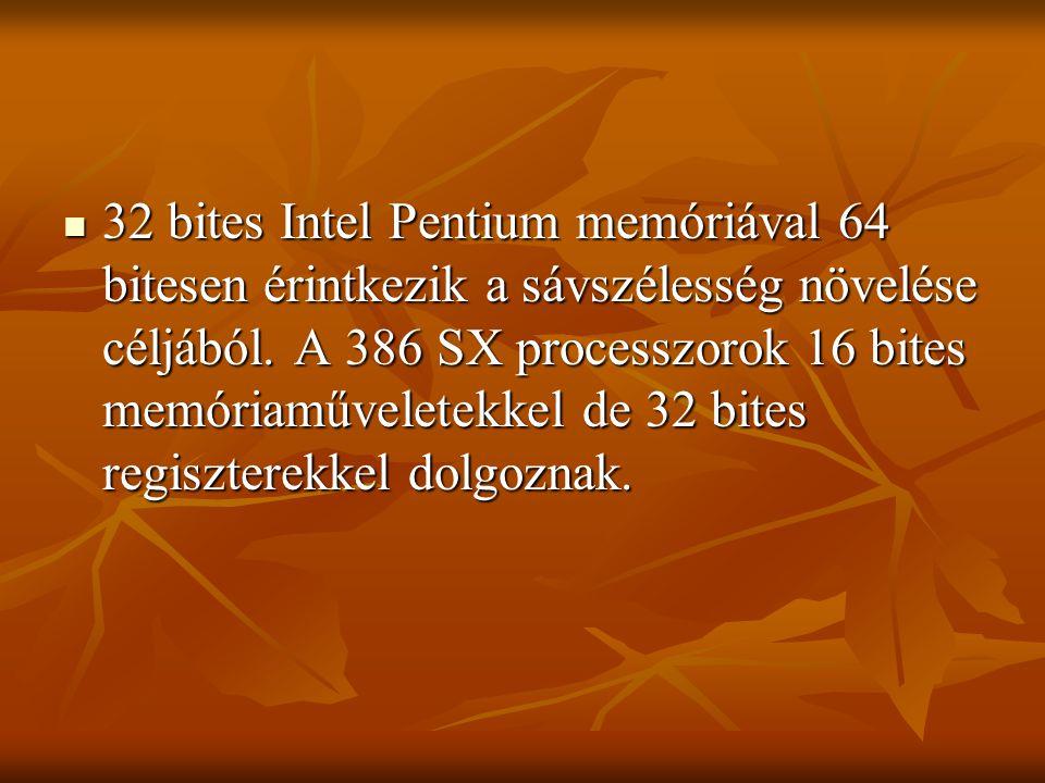 32 bites Intel Pentium memóriával 64 bitesen érintkezik a sávszélesség növelése céljából.