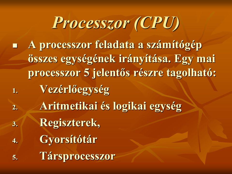 Processzor (CPU) A processzor feladata a számítógép összes egységének irányítása. Egy mai processzor 5 jelentős részre tagolható: