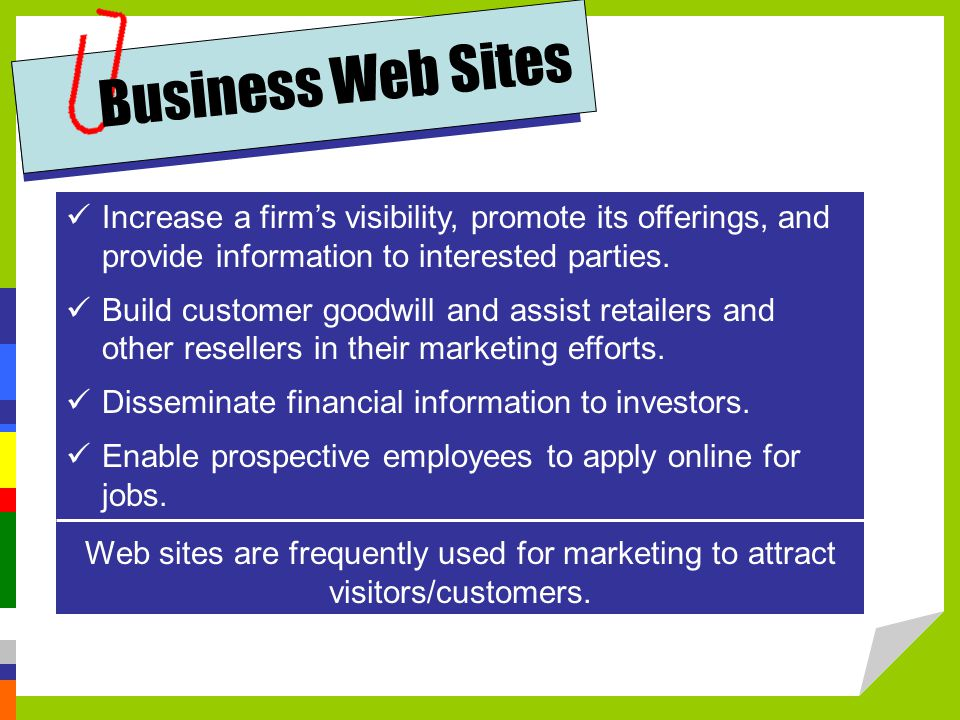 Business Web Sites Increase a firm's visibility, promote its offerings, and provide information to interested parties.