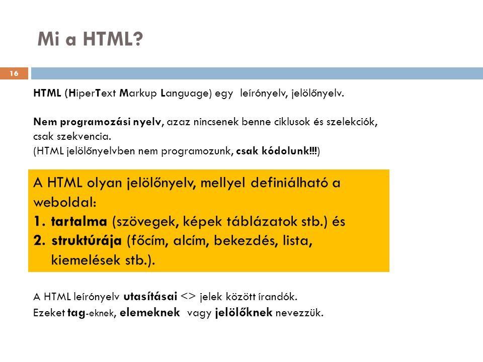 Mi a HTML A HTML olyan jelölőnyelv, mellyel definiálható a weboldal: