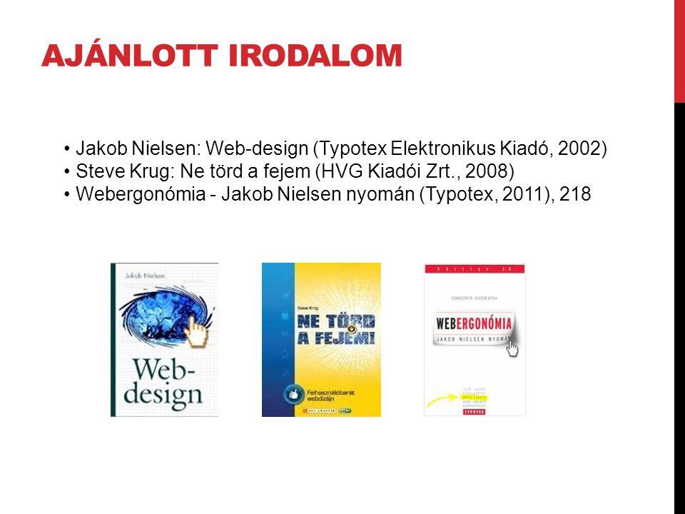 Ajánlott irodalom • Jakob Nielsen: Web-design (Typotex Elektronikus Kiadó, 2002) • Steve Krug: Ne törd a fejem (HVG Kiadói Zrt., 2008)