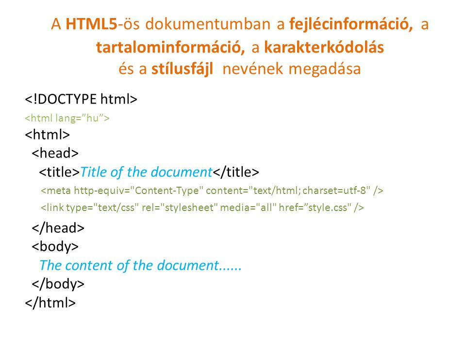 A HTML5-ös dokumentumban a fejlécinformáció, a tartalominformáció, a karakterkódolás és a stílusfájl nevének megadása