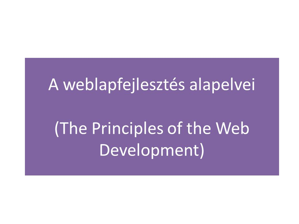 A weblapfejlesztés alapelvei (The Principles of the Web Development)