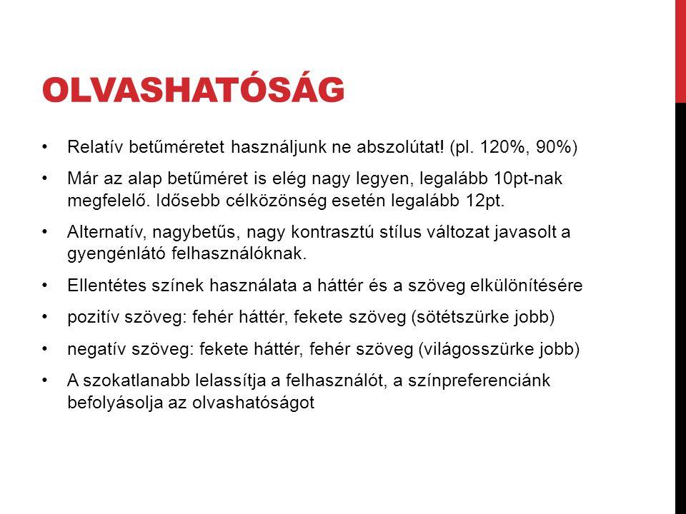 olvashatóság Relatív betűméretet használjunk ne abszolútat! (pl. 120%, 90%)