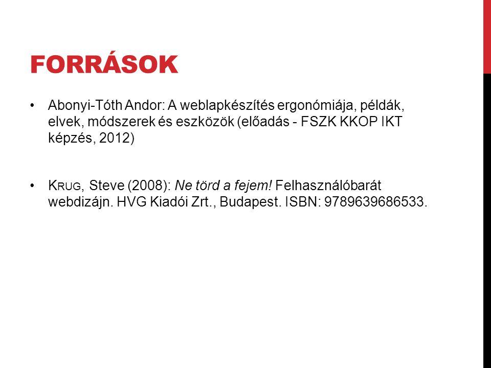 Források Abonyi-Tóth Andor: A weblapkészítés ergonómiája, példák, elvek, módszerek és eszközök (előadás - FSZK KKOP IKT képzés, 2012)