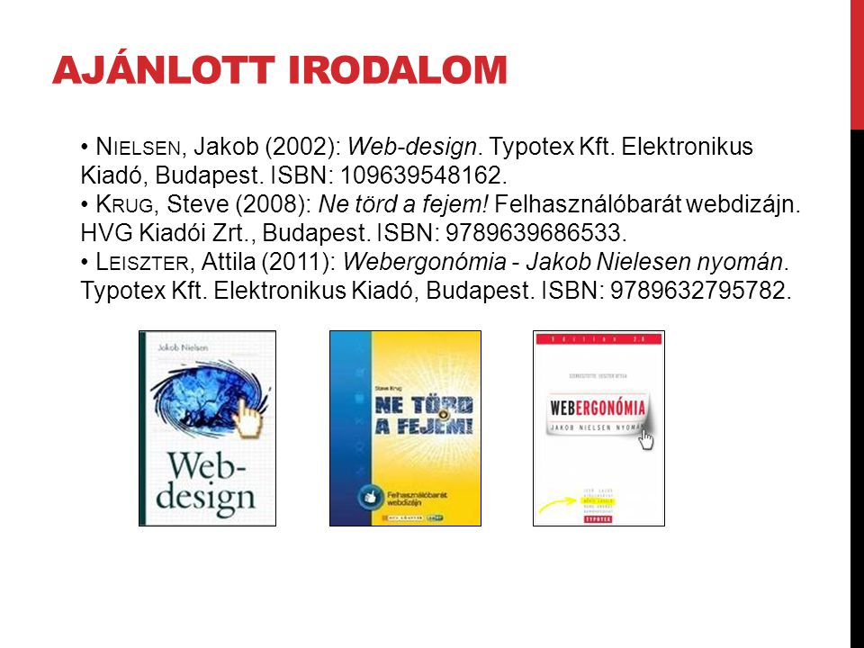Ajánlott irodalom • Nielsen, Jakob (2002): Web-design. Typotex Kft. Elektronikus Kiadó, Budapest. ISBN: 109639548162.