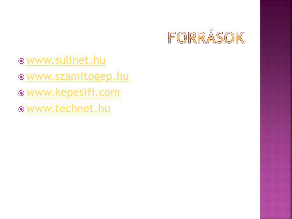 források www.sulinet.hu www.szamitogep.hu www.kepesifi.com