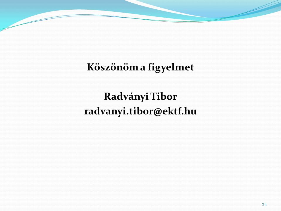 Köszönöm a figyelmet Radványi Tibor radvanyi.tibor@ektf.hu