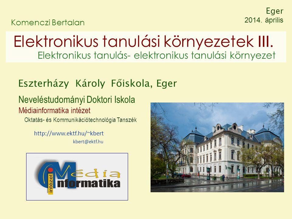 Eger 2014. április Komenczi Bertalan. Elektronikus tanulási környezetek III. Elektronikus tanulás- elektronikus tanulási környezet.