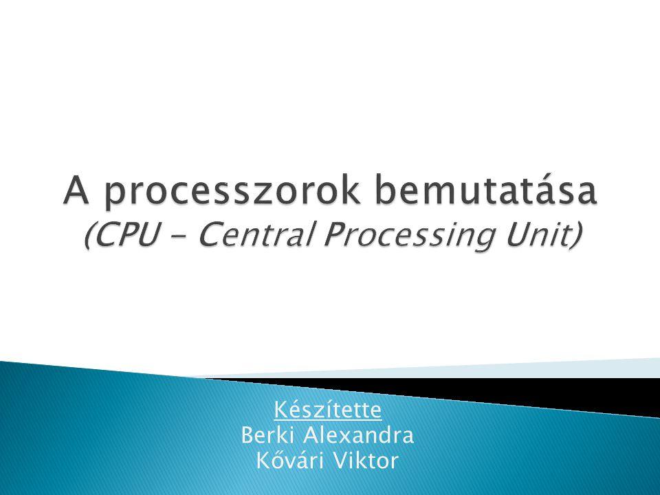 A processzorok bemutatása (CPU - Central Processing Unit)