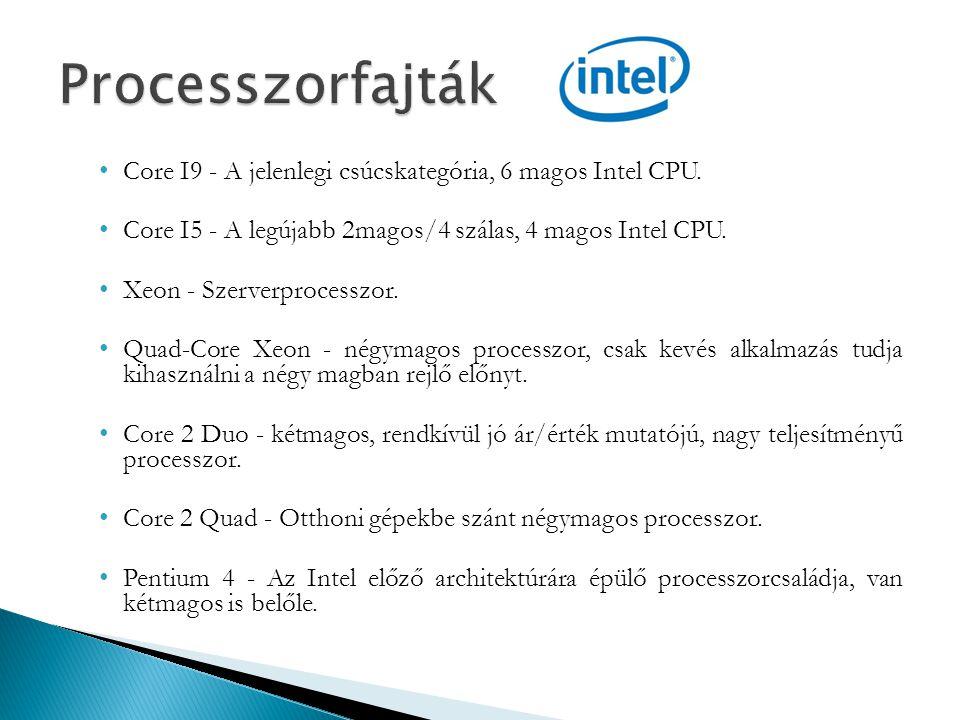 Processzorfajták Core I9 - A jelenlegi csúcskategória, 6 magos Intel CPU. Core I5 - A legújabb 2magos/4 szálas, 4 magos Intel CPU.