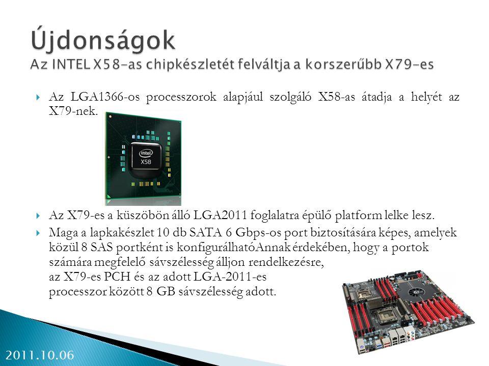 Újdonságok Az INTEL X58-as chipkészletét felváltja a korszerűbb X79-es