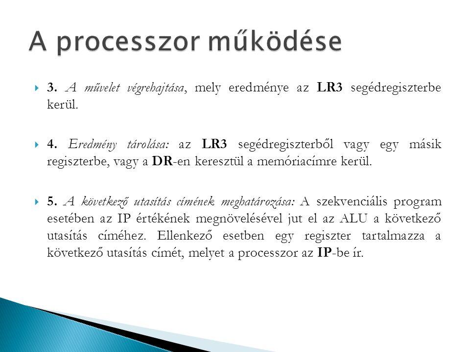 A processzor működése 3. A művelet végrehajtása, mely eredménye az LR3 segédregiszterbe kerül.