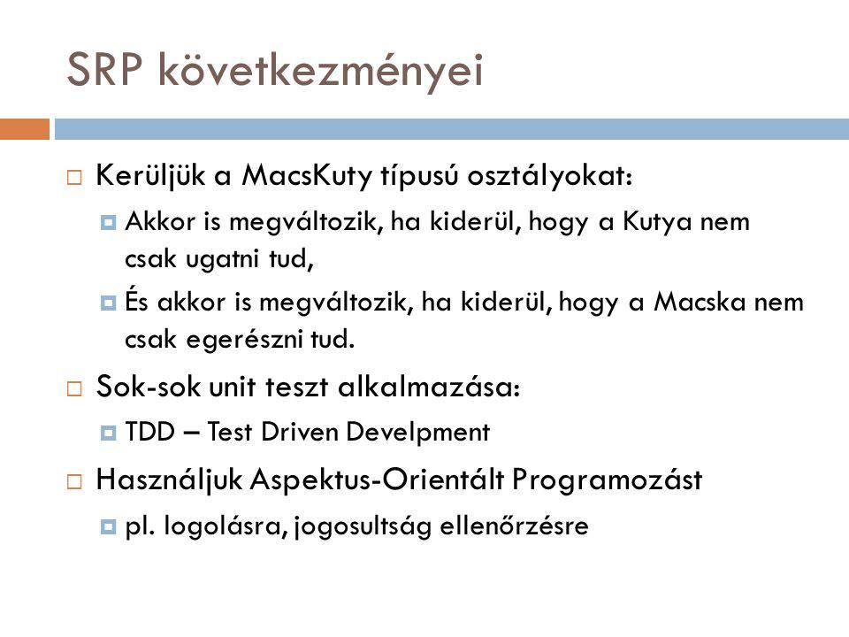 SRP következményei Kerüljük a MacsKuty típusú osztályokat: