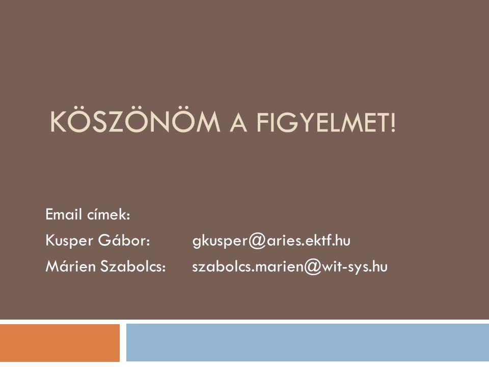 Köszönöm a figyelmet! Email címek: Kusper Gábor: gkusper@aries.ektf.hu