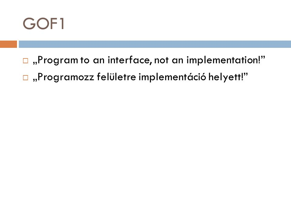 "GOF1 ""Program to an interface, not an implementation!"