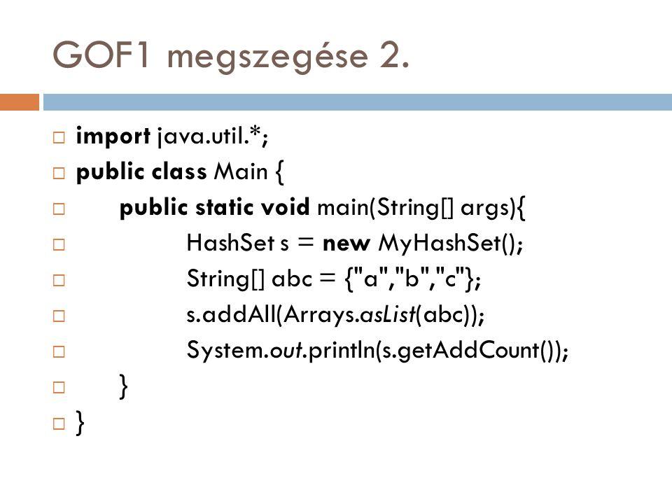 GOF1 megszegése 2. import java.util.*; public class Main {