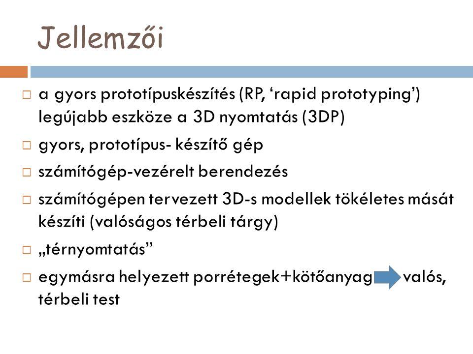 Jellemzői a gyors prototípuskészítés (RP, 'rapid prototyping') legújabb eszköze a 3D nyomtatás (3DP)