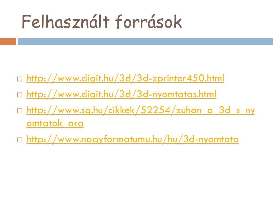 Felhasznált források http://www.digit.hu/3d/3d-zprinter450.html