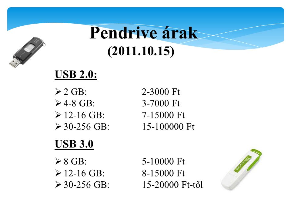 Pendrive árak (2011.10.15) USB 2.0: USB 3.0 2 GB: 2-3000 Ft
