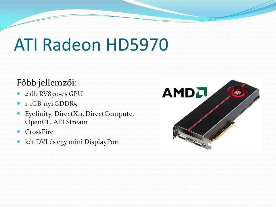 ATI Radeon HD5970 Főbb jellemzői: 2 db RV870-es GPU 1-1GB-nyi GDDR5