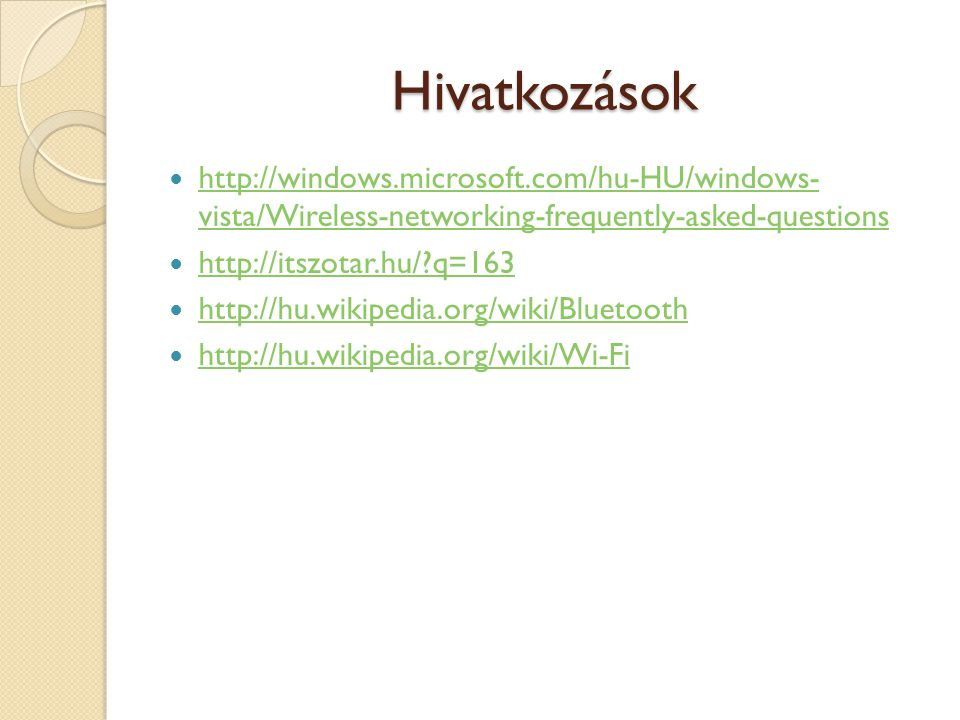 Hivatkozások http://windows.microsoft.com/hu-HU/windows- vista/Wireless-networking-frequently-asked-questions.