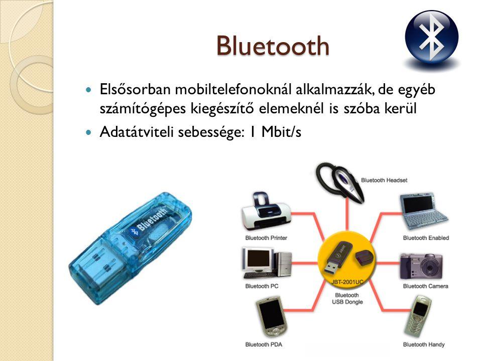 Bluetooth Elsősorban mobiltelefonoknál alkalmazzák, de egyéb számítógépes kiegészítő elemeknél is szóba kerül.