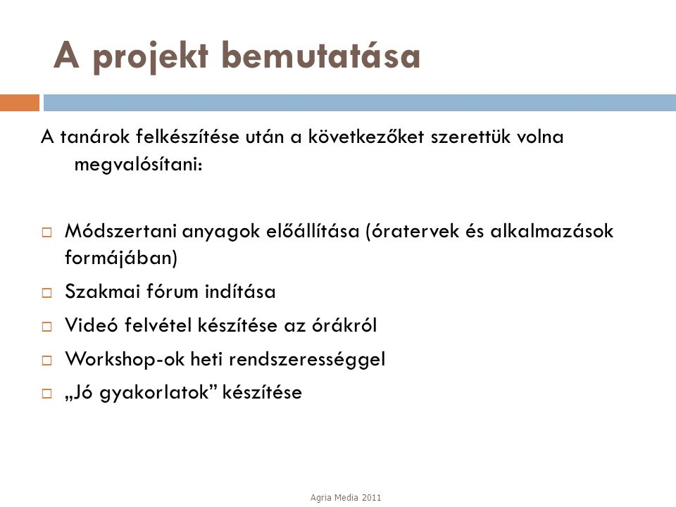 A projekt bemutatása A tanárok felkészítése után a következőket szerettük volna megvalósítani: