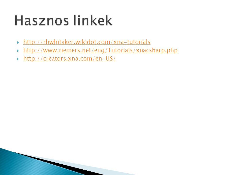 Hasznos linkek http://rbwhitaker.wikidot.com/xna-tutorials