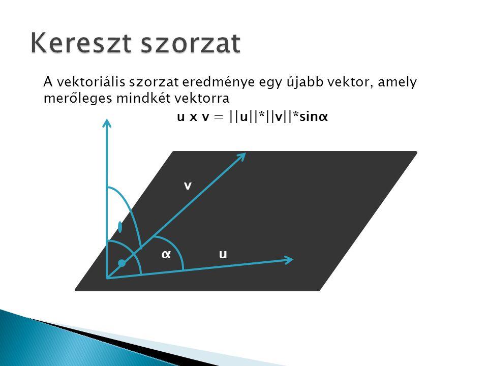 Kereszt szorzat A vektoriális szorzat eredménye egy újabb vektor, amely merőleges mindkét vektorra.