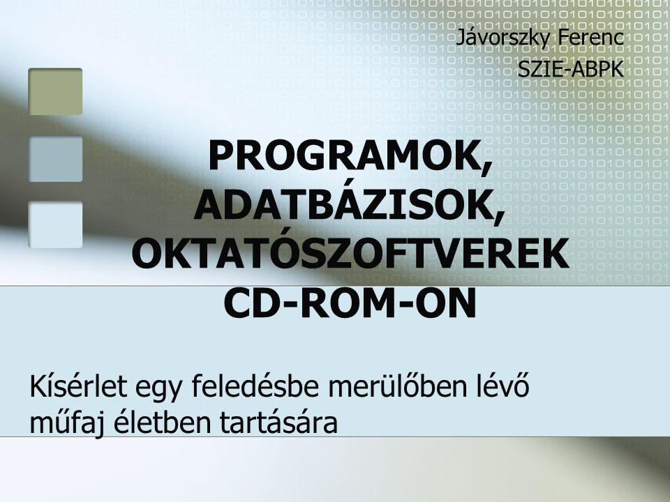 PROGRAMOK, ADATBÁZISOK, OKTATÓSZOFTVEREK CD-ROM-ON