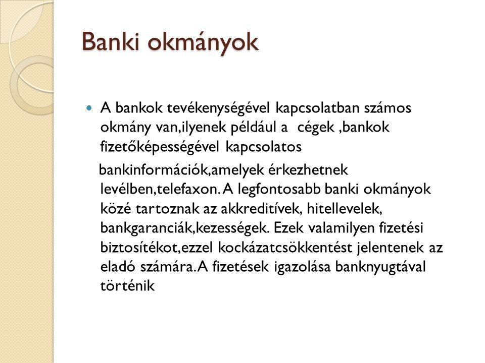 Banki okmányok A bankok tevékenységével kapcsolatban számos okmány van,ilyenek például a cégek ,bankok fizetőképességével kapcsolatos.