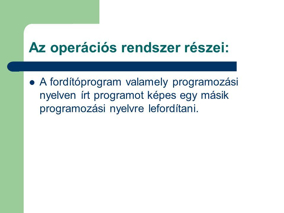 Az operációs rendszer részei: