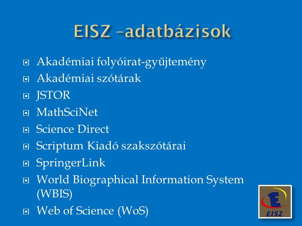 EISZ –adatbázisok Akadémiai folyóirat-gyűjtemény Akadémiai szótárak