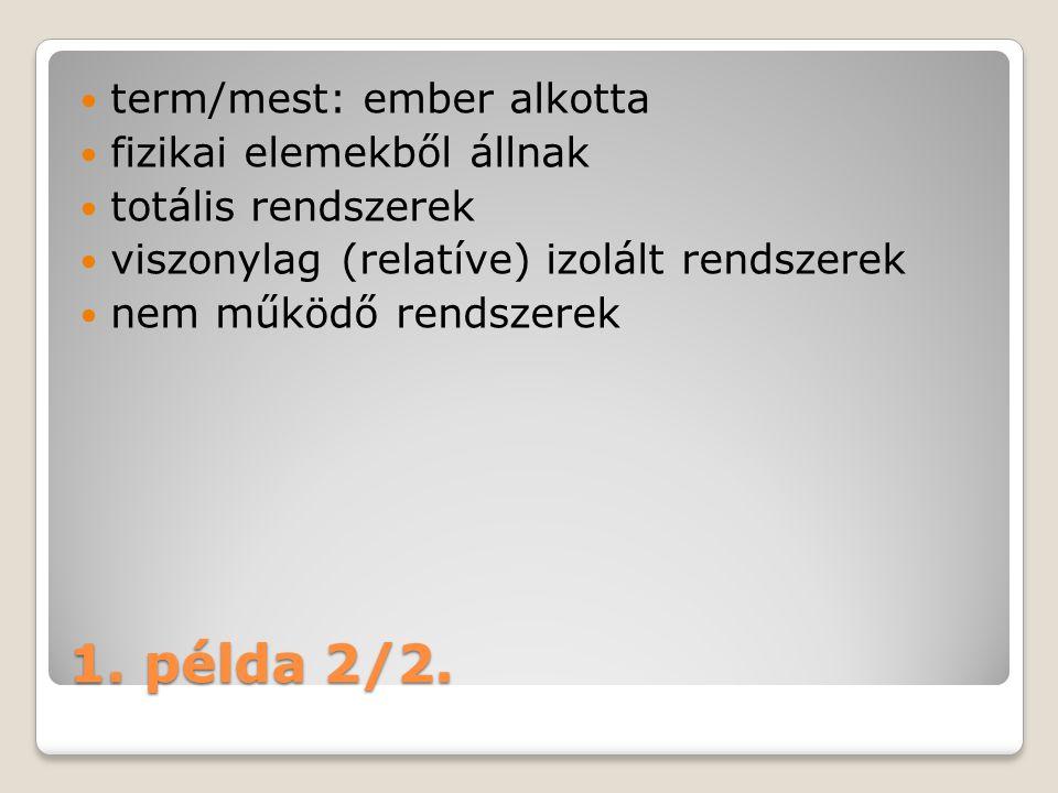 1. példa 2/2. term/mest: ember alkotta fizikai elemekből állnak