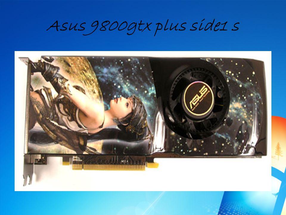 Asus 9800gtx plus side1 s Megjelenés éve: 2008 Memória: 512 MB